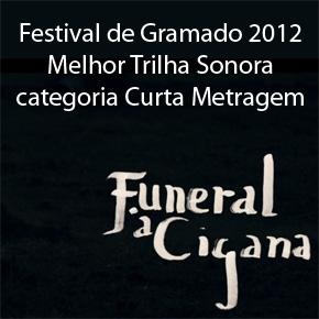 Funeral à Cigana - Melhor Trilha Sonora em Gramado 2012